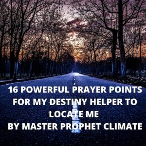 Prophet Climate Ministries 16-POWERFUL-PRAYER-POINTS-FOR-MY-DESTINY-HELPER-TO-LOCATE-ME-300x300 16 POWERFUL PRAYER POINTS FOR MY DESTINY HELPER TO LOCATE ME
